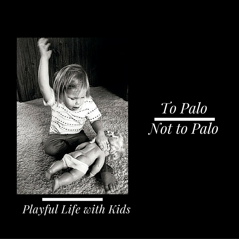 Playful life with Kids Palo or Not to Palo 1