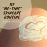 "Playful Life with Kids Blog My ""Me-Time"" Skincare Routine 1"