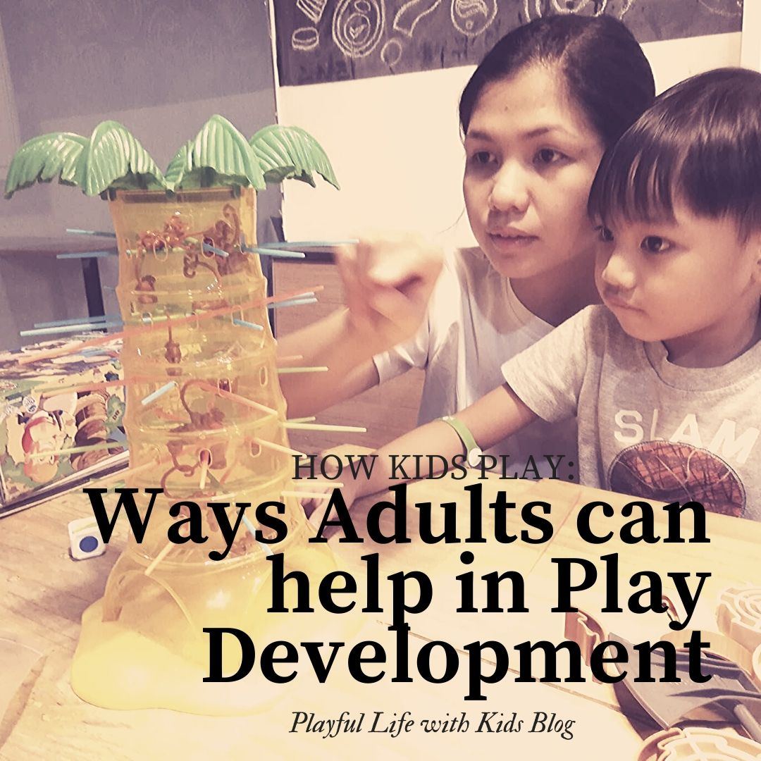 Playful Life with Kids How Kids Play: Ways Adults can Help in Play Development 1